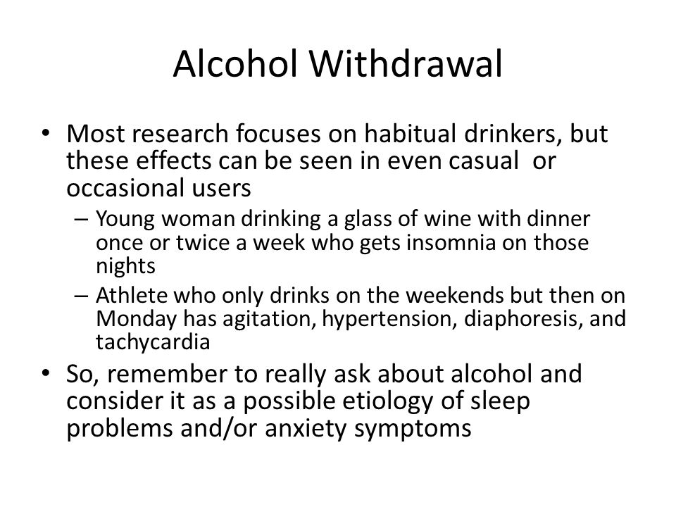 Alcohol Withdrawal Most research focuses on habitual drinkers, but these effects can be seen in even casual or occasional users.
