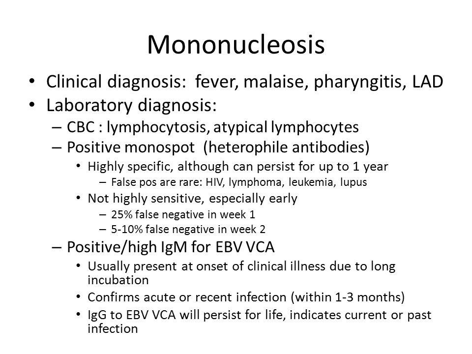 Mononucleosis Clinical diagnosis: fever, malaise, pharyngitis, LAD