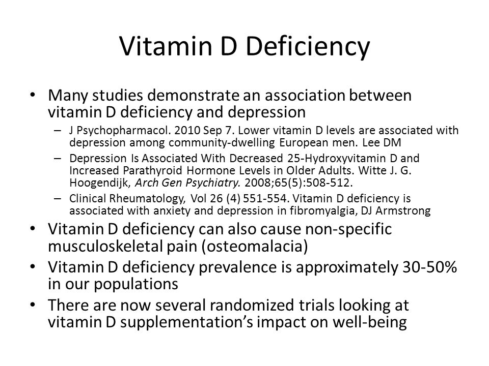 Vitamin D Deficiency Many studies demonstrate an association between vitamin D deficiency and depression.