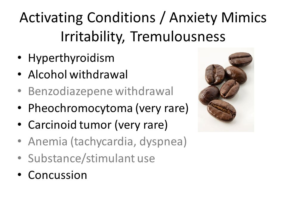 Activating Conditions / Anxiety Mimics Irritability, Tremulousness