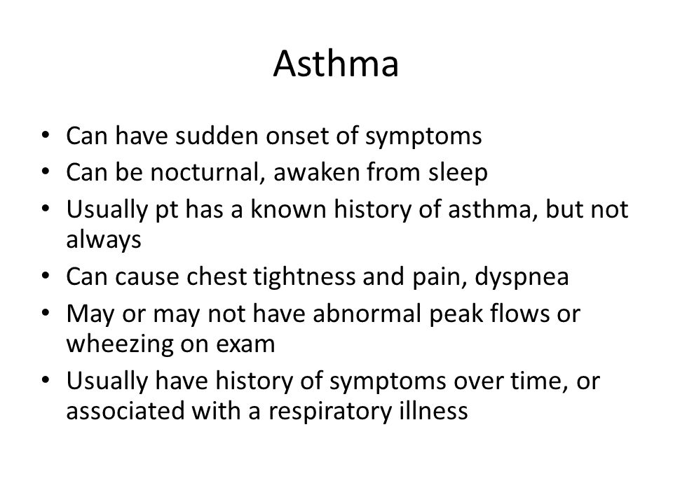 Asthma Can have sudden onset of symptoms