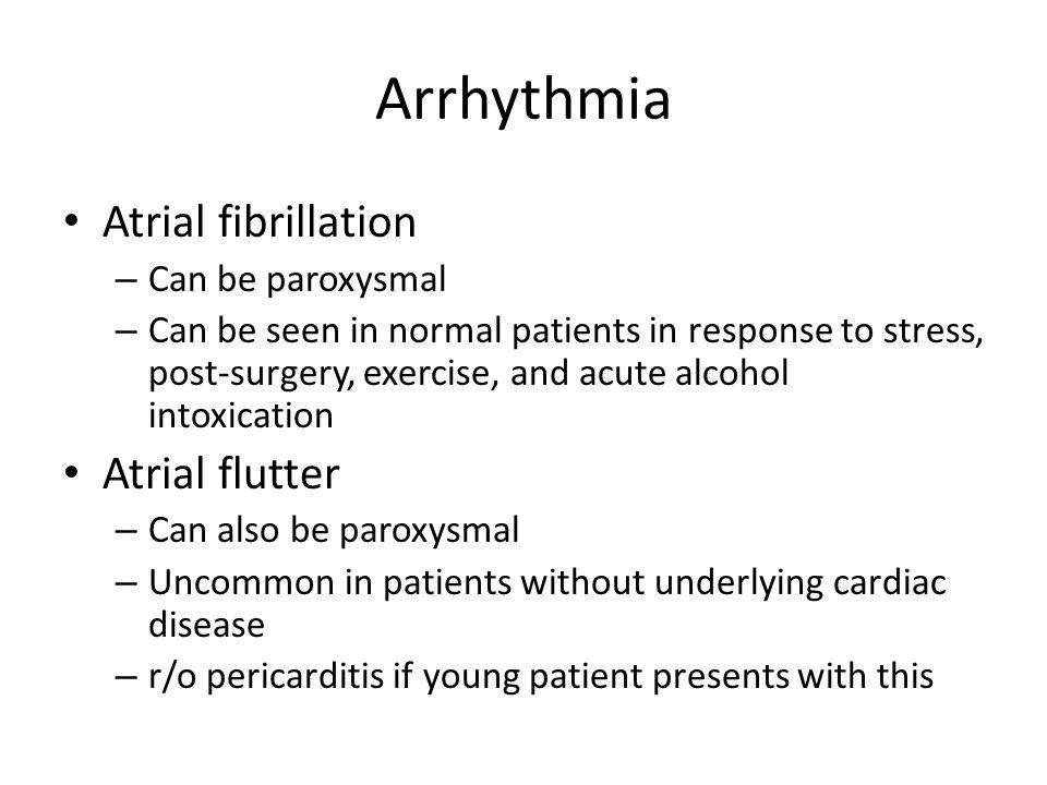 Arrhythmia Atrial fibrillation Atrial flutter Can be paroxysmal
