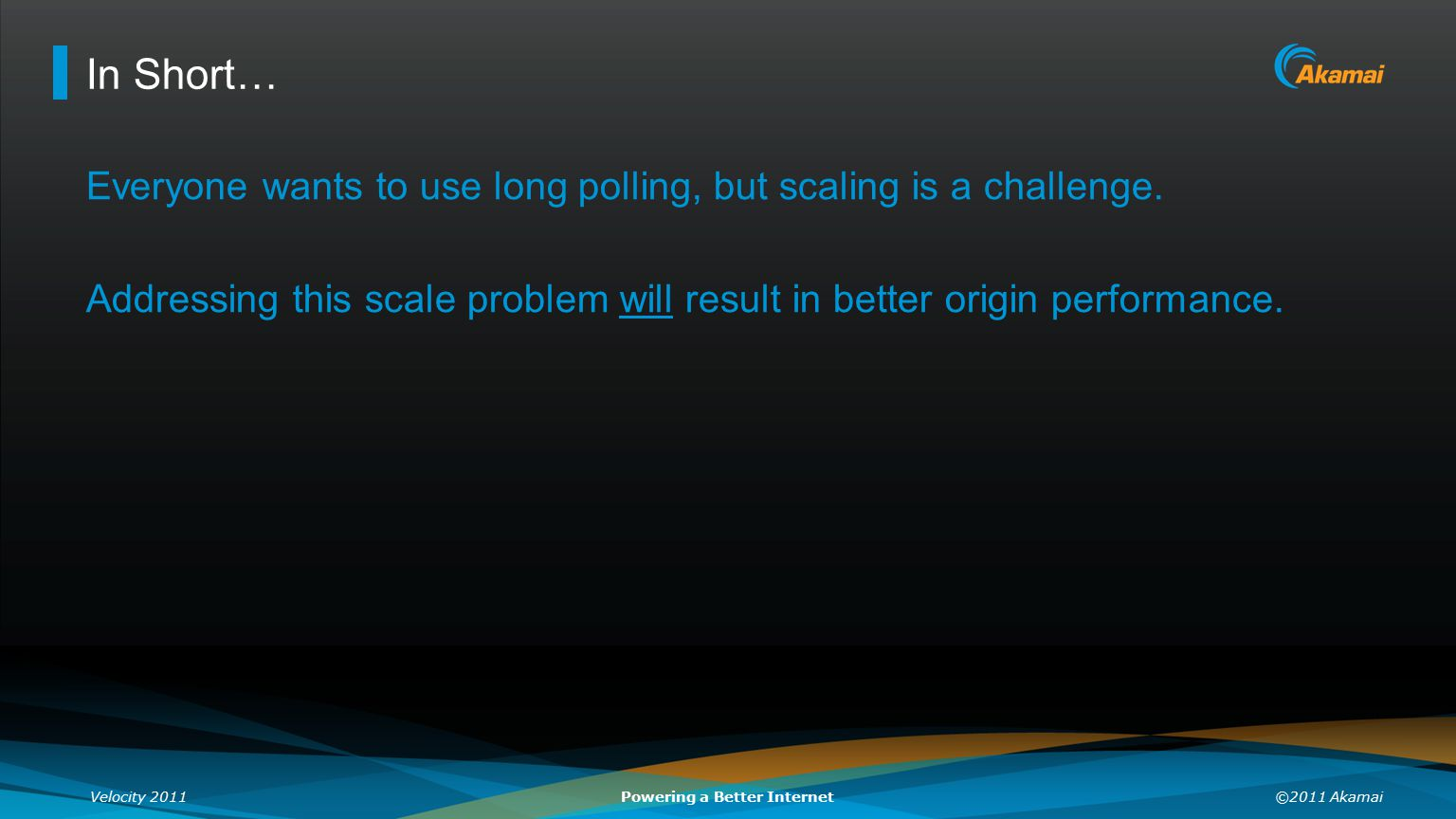 In Short… Everyone wants to use long polling, but scaling is a challenge.