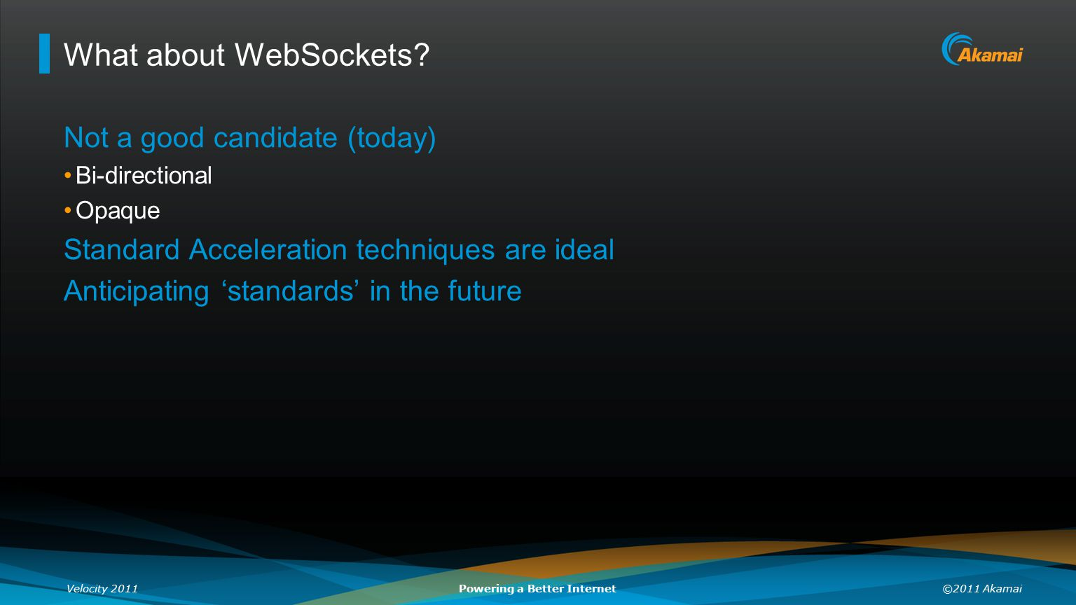 What about WebSockets Not a good candidate (today)