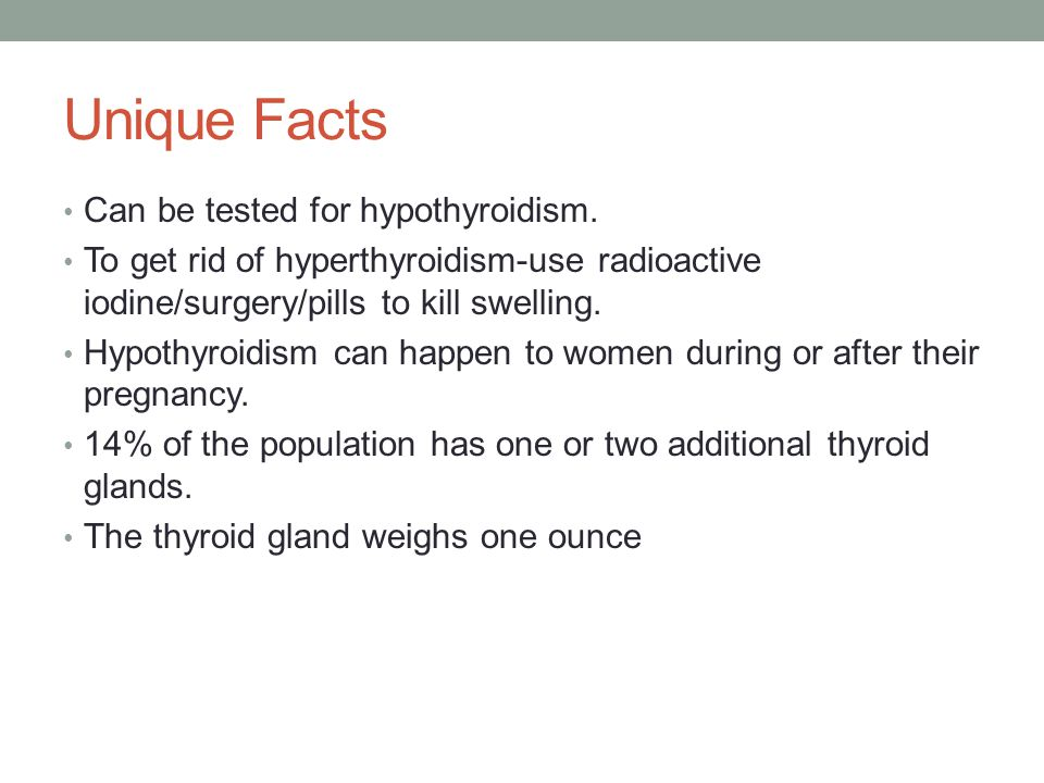 Unique Facts Can be tested for hypothyroidism.