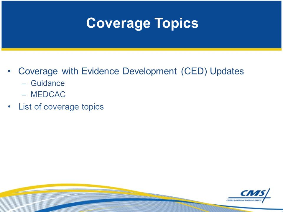Coverage Topics Coverage with Evidence Development (CED) Updates