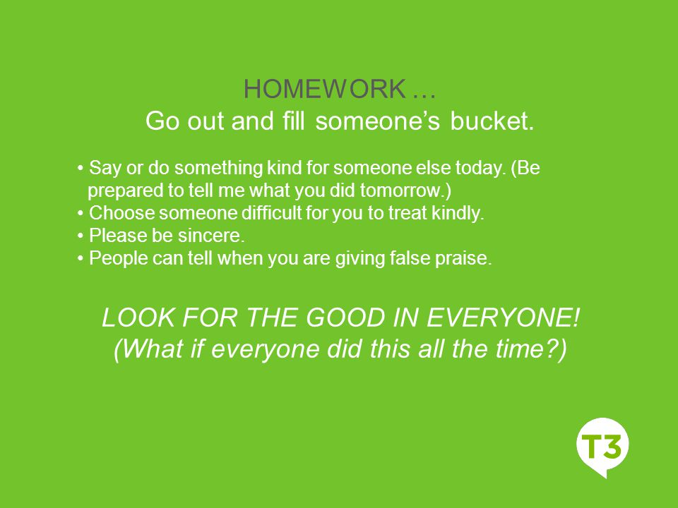 Go out and fill someone's bucket.