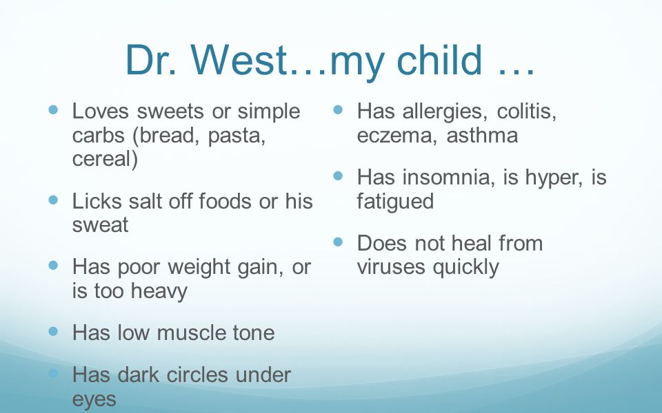 Dr. West…my child … Loves sweets or simple carbs (bread, pasta, cereal) Has allergies, colitis, eczema, asthma.