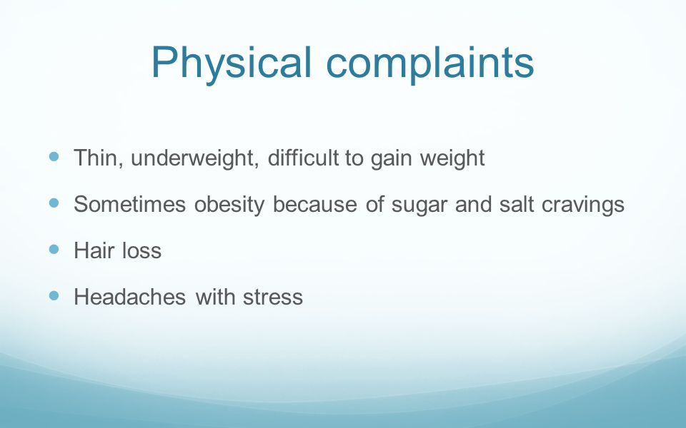 Physical complaints Thin, underweight, difficult to gain weight