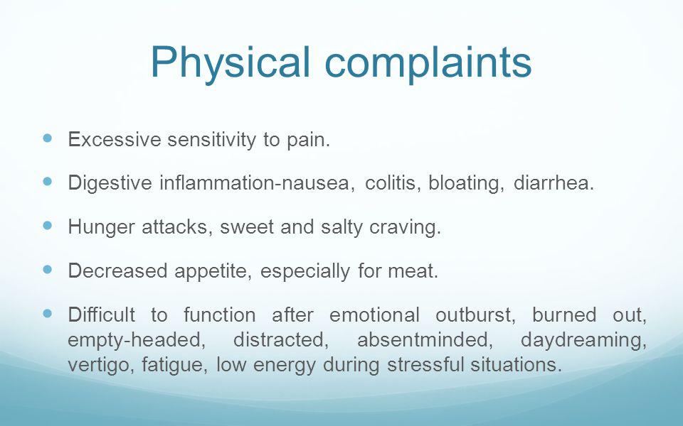 Physical complaints Excessive sensitivity to pain.