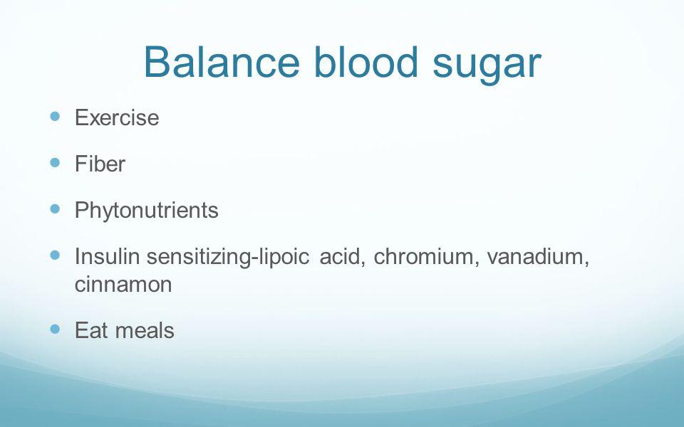 Balance blood sugar Exercise Fiber Phytonutrients