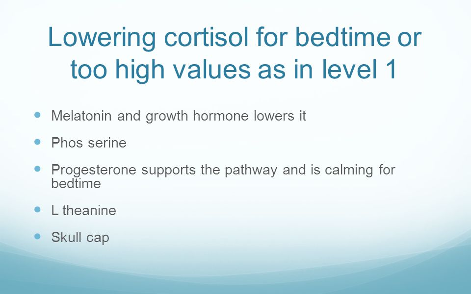 Lowering cortisol for bedtime or too high values as in level 1