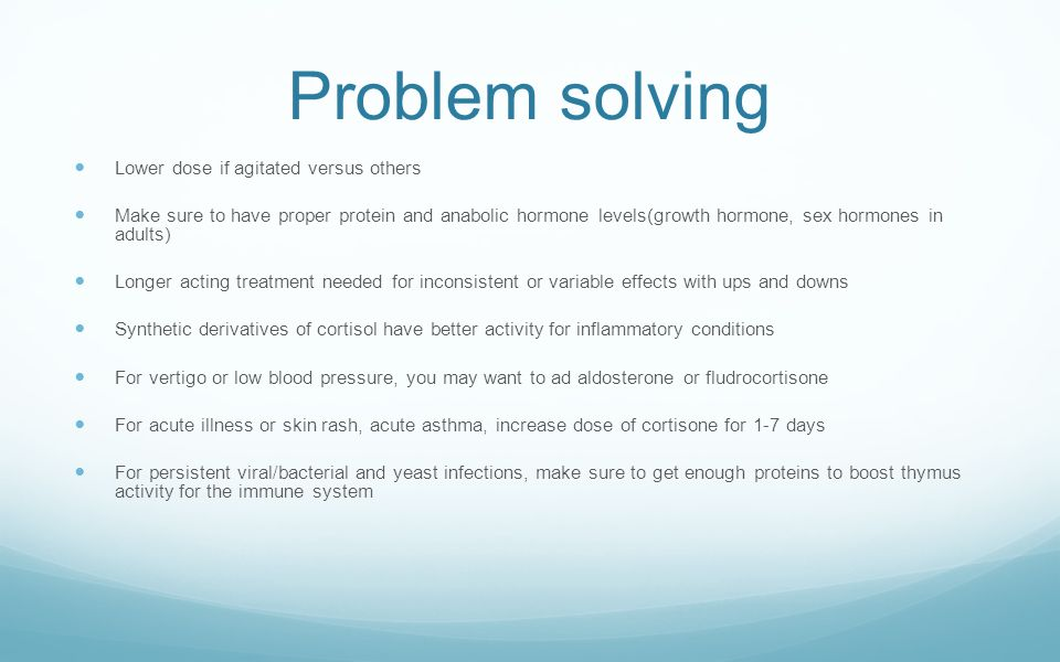 Problem solving Lower dose if agitated versus others