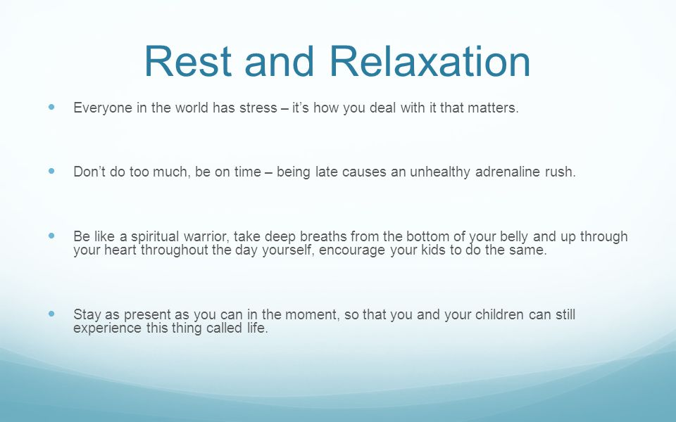 Rest and Relaxation Everyone in the world has stress – it's how you deal with it that matters.