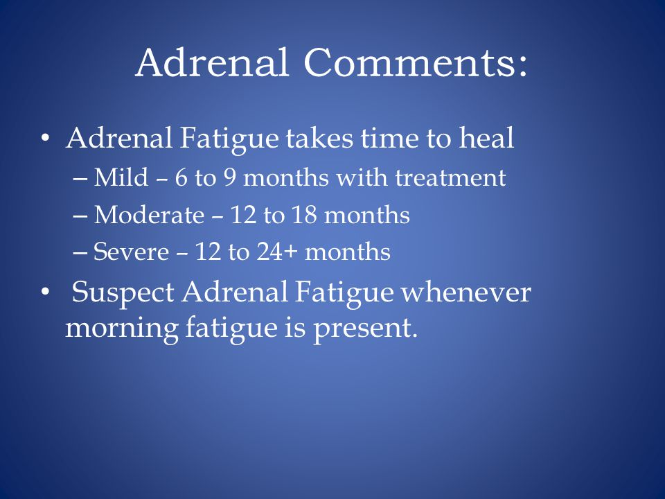 Adrenal Comments: Adrenal Fatigue takes time to heal