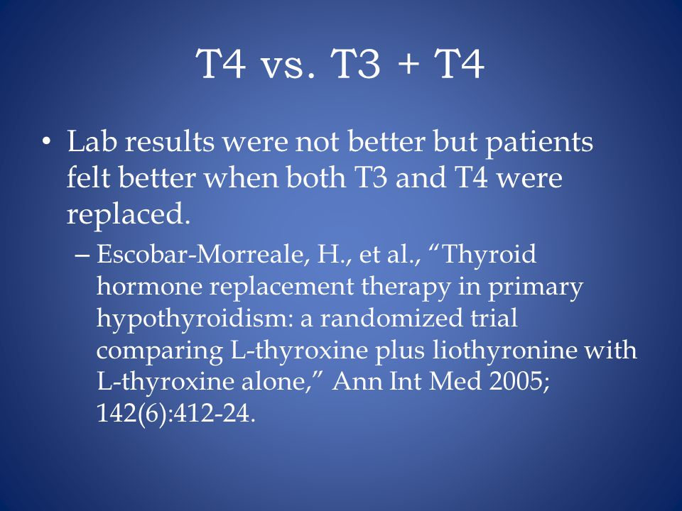 T4 vs. T3 + T4 Lab results were not better but patients felt better when both T3 and T4 were replaced.