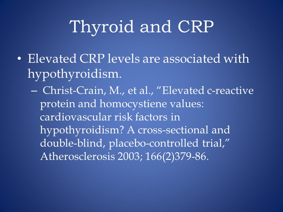 Thyroid and CRP Elevated CRP levels are associated with hypothyroidism.