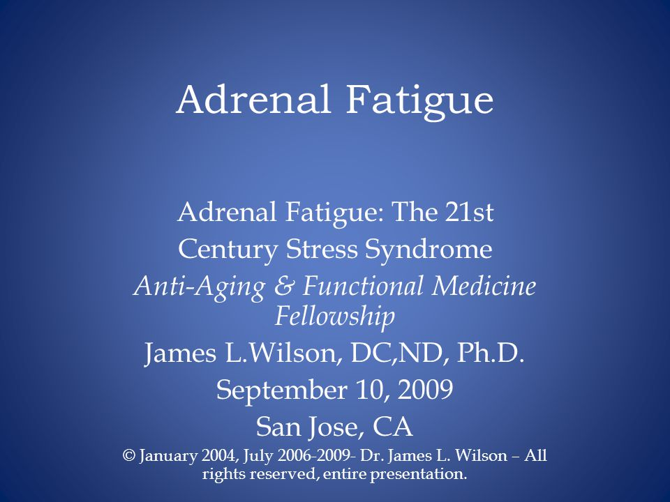 Adrenal Fatigue Adrenal Fatigue: The 21st Century Stress Syndrome