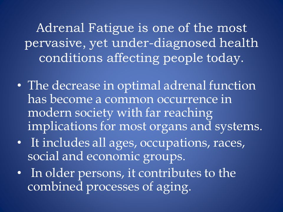Adrenal Fatigue is one of the most pervasive, yet under-diagnosed health conditions affecting people today.