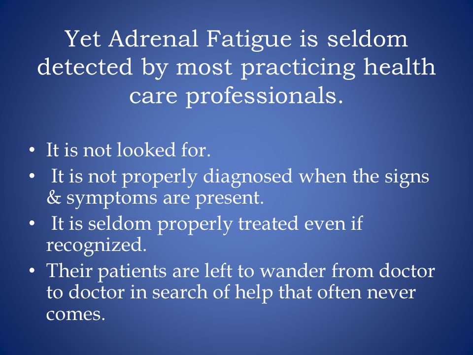 Yet Adrenal Fatigue is seldom detected by most practicing health care professionals.