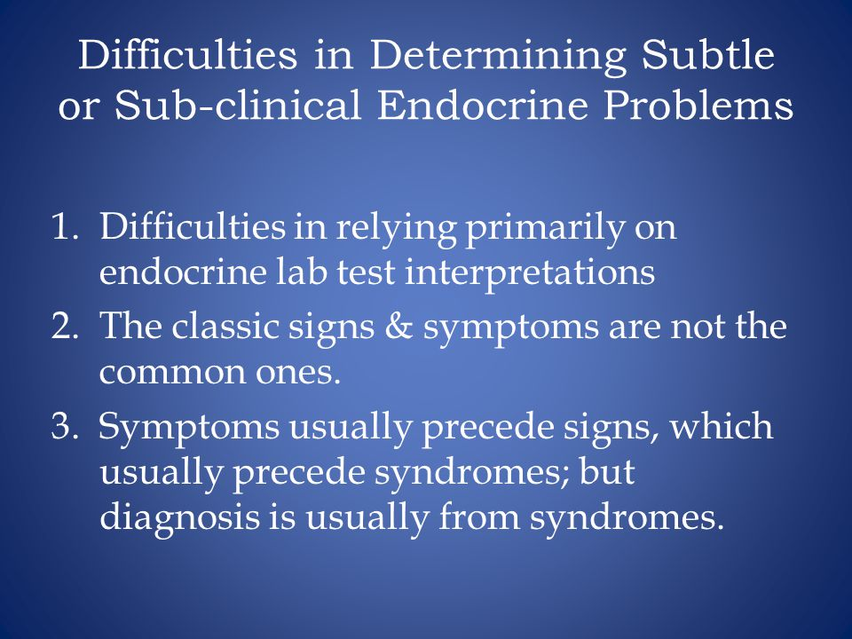 Difficulties in Determining Subtle or Sub-clinical Endocrine Problems