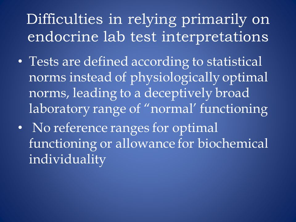 Difficulties in relying primarily on endocrine lab test interpretations