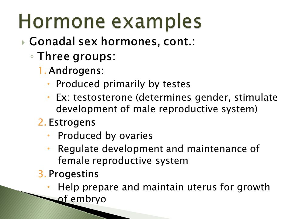 Hormone examples Gonadal sex hormones, cont.: Three groups: Androgens: