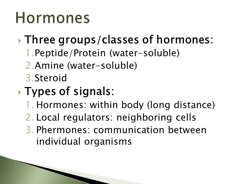 Hormones Three groups/classes of hormones: Types of signals: