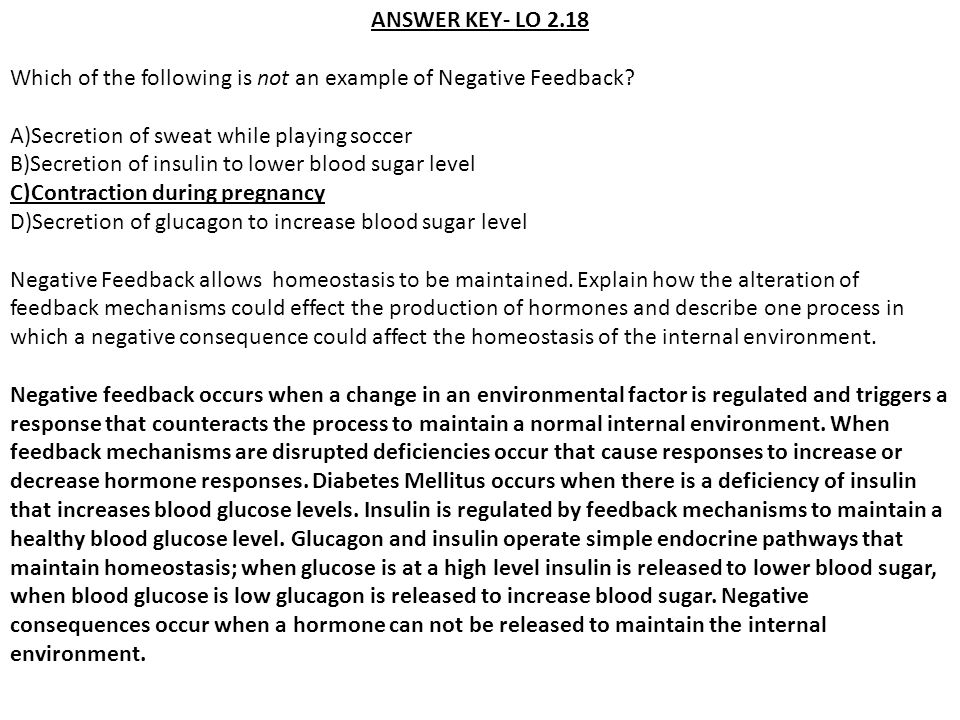 ANSWER KEY- LO 2.18 Which of the following is not an example of Negative Feedback A)Secretion of sweat while playing soccer.