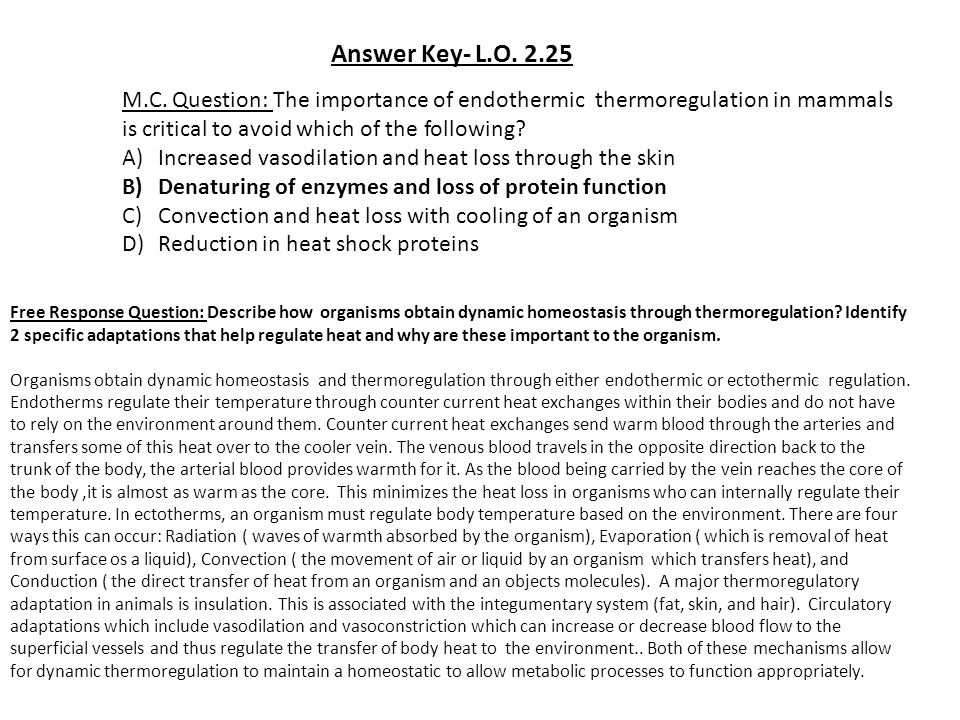 Answer Key- L.O. 2.25 M.C. Question: The importance of endothermic thermoregulation in mammals is critical to avoid which of the following