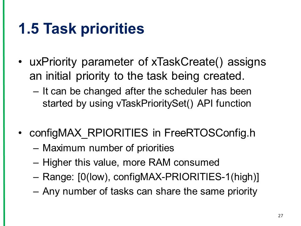 1.5 Task priorities uxPriority parameter of xTaskCreate() assigns an initial priority to the task being created.