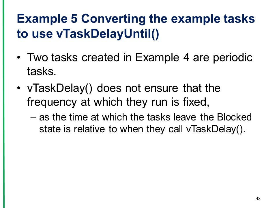Example 5 Converting the example tasks to use vTaskDelayUntil()