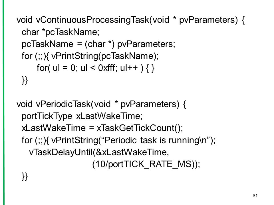 void vContinuousProcessingTask(void. pvParameters) { char