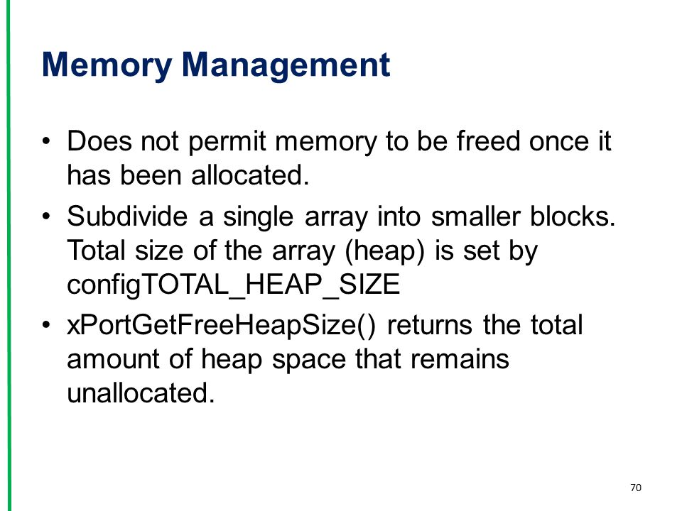 Memory Management Does not permit memory to be freed once it has been allocated.
