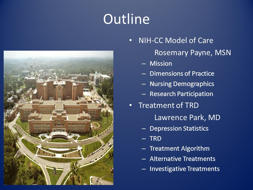 Outline NIH-CC Model of Care Rosemary Payne, MSN Treatment of TRD