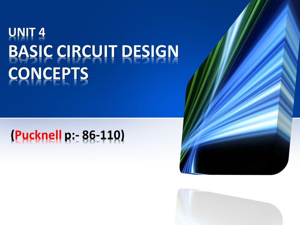 UNIT 4 BASIC CIRCUIT DESIGN CONCEPTS
