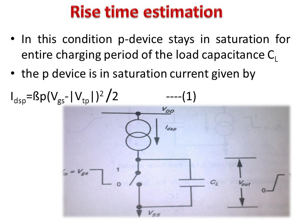 Rise time estimation In this condition p-device stays in saturation for entire charging period of the load capacitance CL.