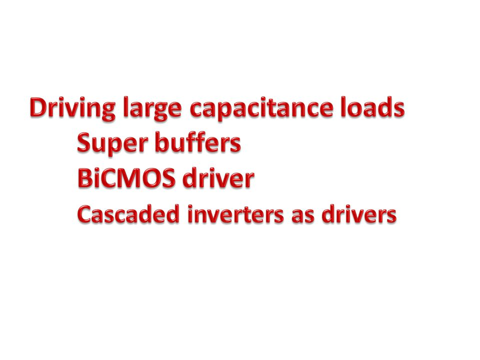 Driving large capacitance loads. Super buffers. BiCMOS driver