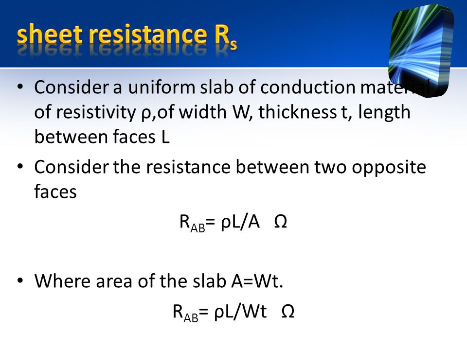 sheet resistance Rs Consider a uniform slab of conduction material of resistivity ρ,of width W, thickness t, length between faces L.