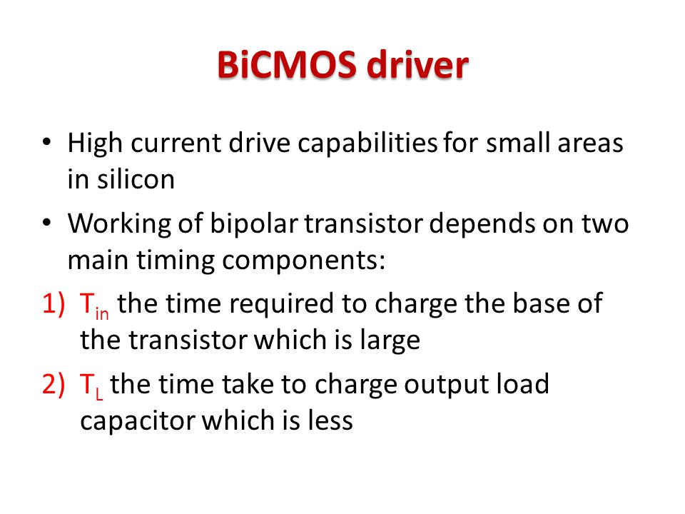 BiCMOS driver High current drive capabilities for small areas in silicon. Working of bipolar transistor depends on two main timing components:
