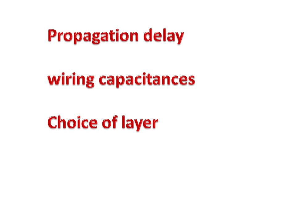Propagation delay wiring capacitances Choice of layer
