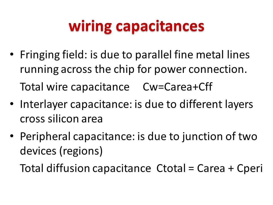 wiring capacitances Fringing field: is due to parallel fine metal lines running across the chip for power connection.