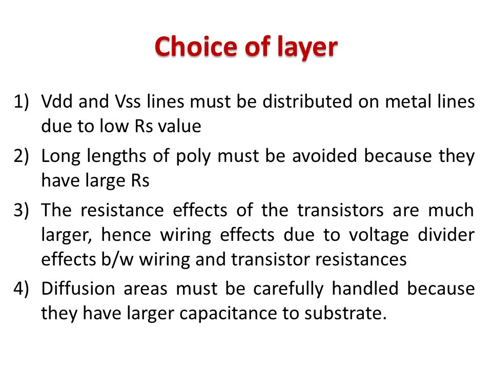 Choice of layer Vdd and Vss lines must be distributed on metal lines due to low Rs value.