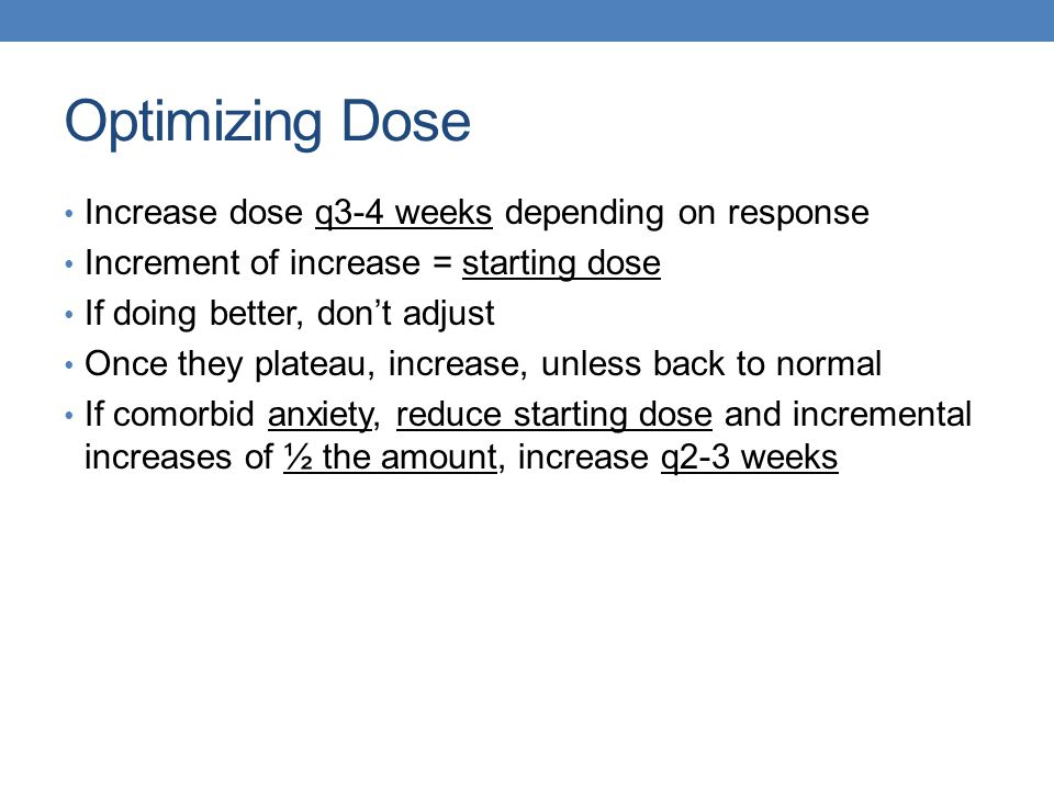 Optimizing Dose Increase dose q3-4 weeks depending on response