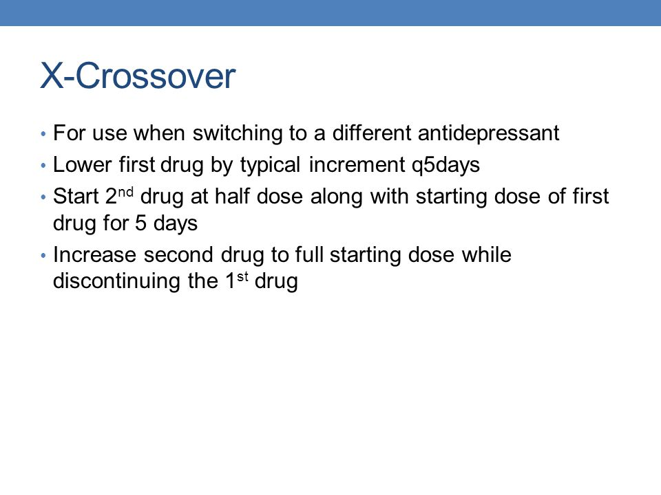 X-Crossover For use when switching to a different antidepressant