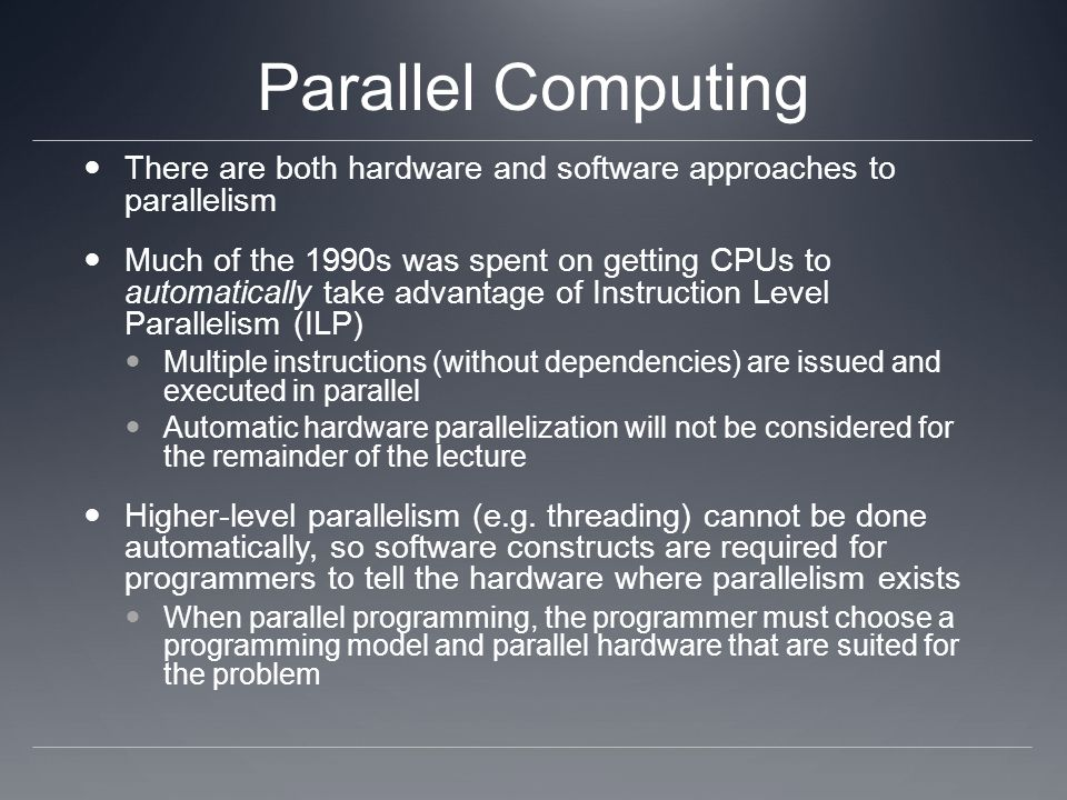 Parallel Computing There are both hardware and software approaches to parallelism.