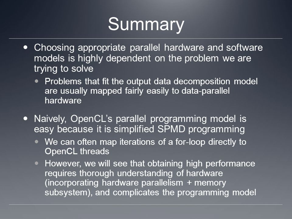 Summary Choosing appropriate parallel hardware and software models is highly dependent on the problem we are trying to solve.