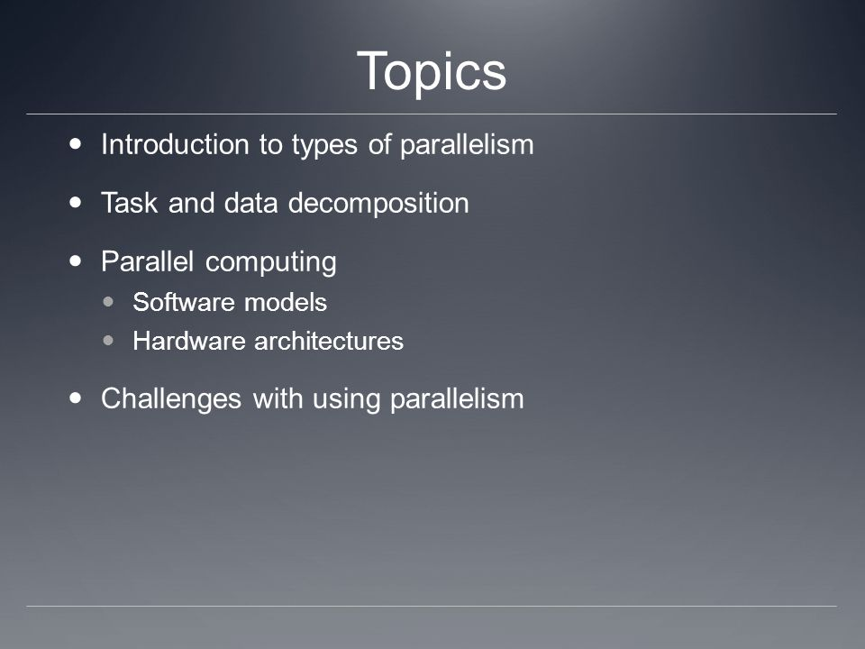 Topics Introduction to types of parallelism