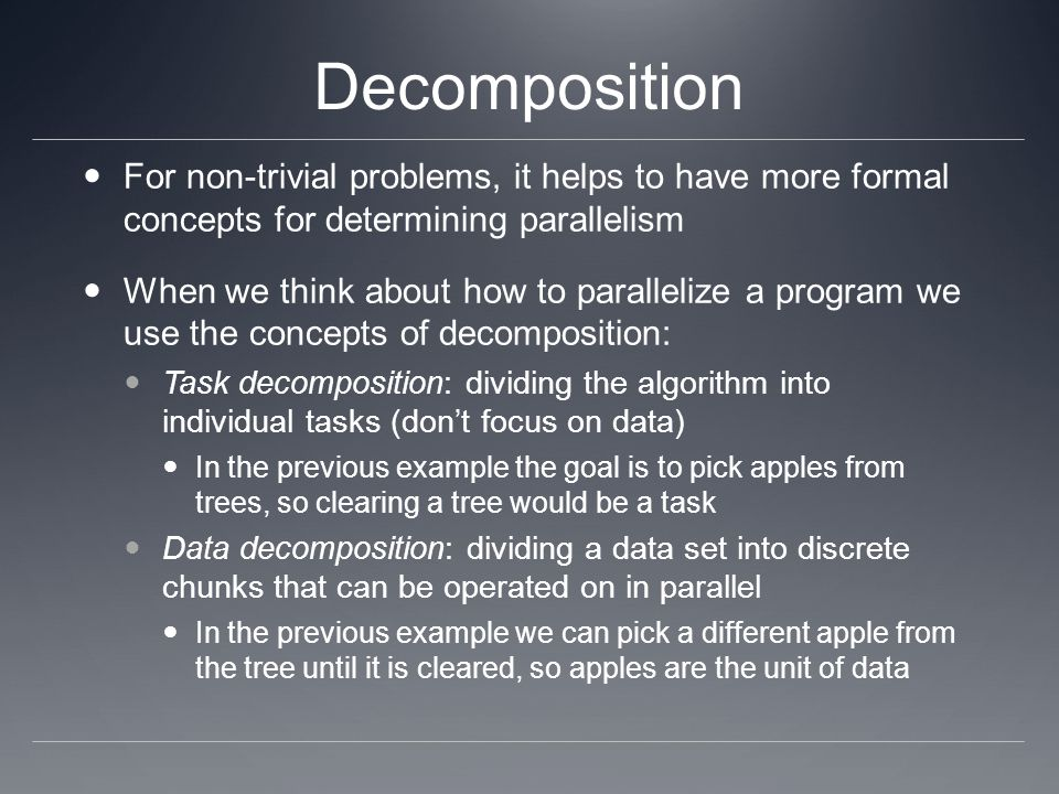 Decomposition For non-trivial problems, it helps to have more formal concepts for determining parallelism.