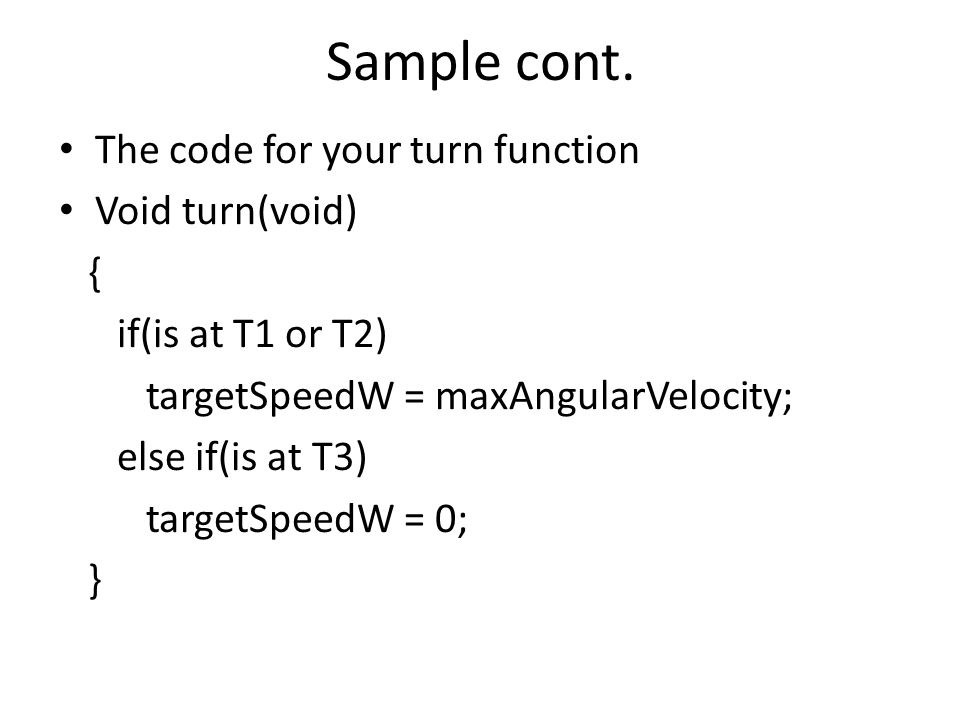 Sample cont. The code for your turn function Void turn(void) {